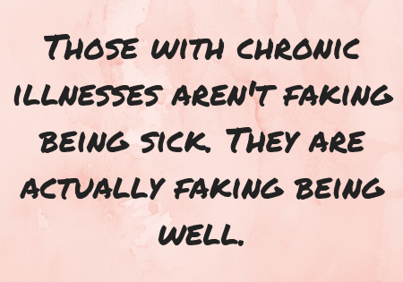 Those with chronic illnesses aren't faking being sick. They are actually faking being well..png